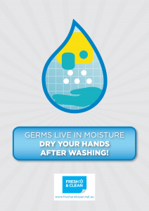 Germs live in moisture -Dry your hands after washing